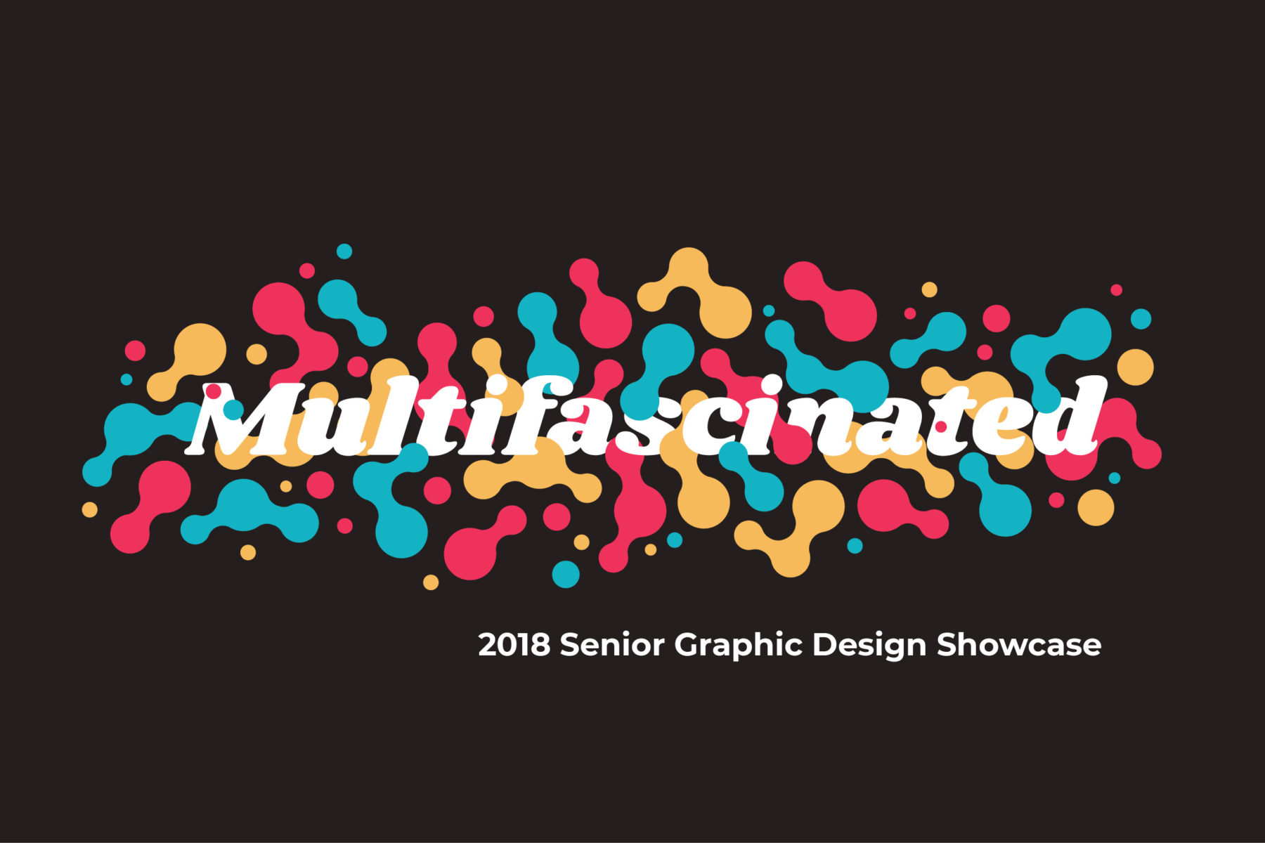 Multifascinated: 2018 Senior Graphic Design Showcase